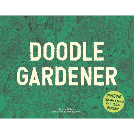 Doodle Garden - Doodle Gardener : Imagine, Design, and Draw the Ideal Garden