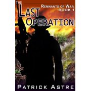 The Last Operation (The Remnants of War Series, Book 1) - eBook