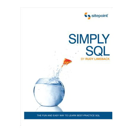 Simply SQL : The Fun and Easy Way to Learn Best-Practice (Sql Server Best Practices)