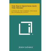 The Race Question and the Negro : A Study of the Catholic Doctrine on Interracial Justice