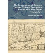 The Descendants of Governor Thomas Welles of Connecticut and his Wife Alice Tomes, Volume 2, Part A (Hardcover)