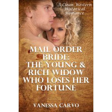 Mail Order Bride: The Young & Rich Widow Who Loses Her Fortune (A Clean Western Historical Romance) - eBook (Who Knows The Bride Best Game)