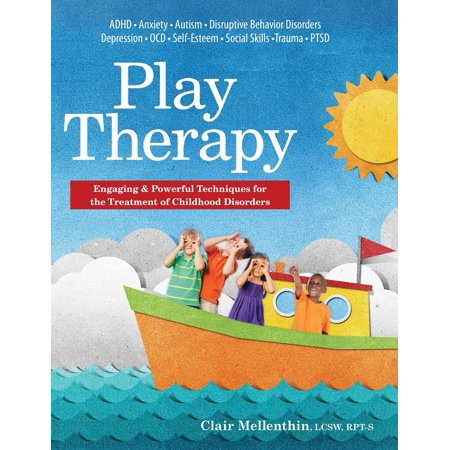 Play Therapy : Engaging & Powerful Techniques for the Treatment of Childhood Disorders (School Based Play Therapy)