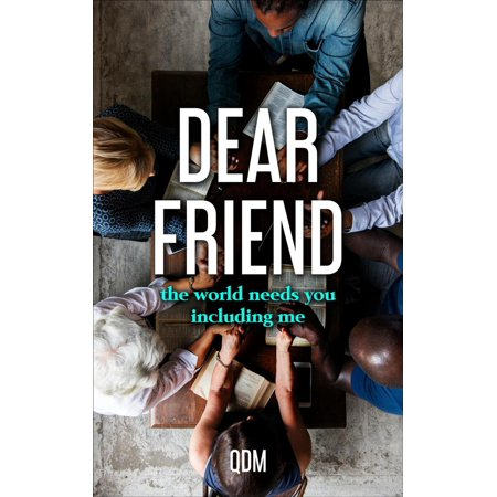 Dear Friend, The World Needs You Including Me. -