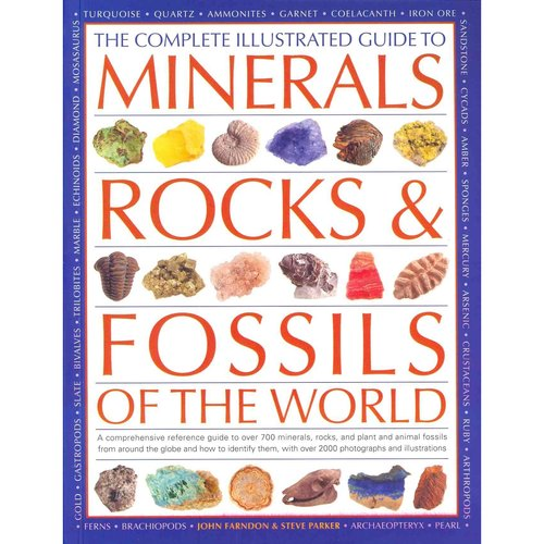 The Complete Illustrated Guide to Minerals, Rocks & Fossils of the World: A Comprehensive Reference Guide to Over 700 Minerals, Rocks, Plants and Animal Fossils from Around the Globe and How to Identify Them, With More Than