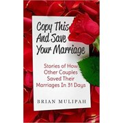 Copy This & Save Your Marriage: Stories Of How Other Couples Saved Their Marriages In 31 Days - eBook