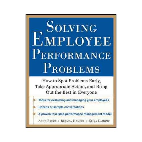 Solving Employee Performance Problems: How to Spot Problems Early, Take Appropriate Action, and Bring Out the Best in Everyone
