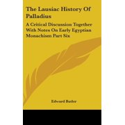 The Lausiac History of Palladius : A Critical Discussion Together with Notes on Early Egyptian Monachism Part Six