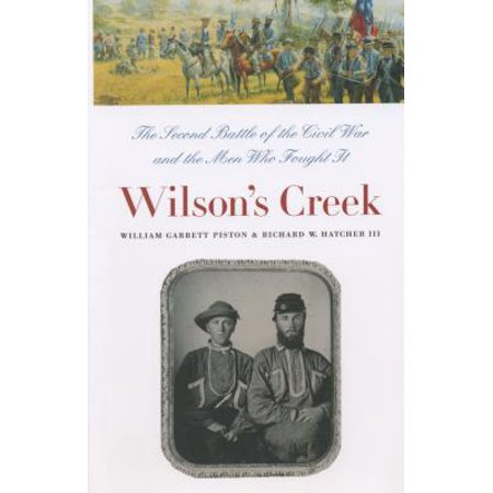 Wilson's Creek : The Second Battle of the Civil War and the Men Who Fought (Was The Civil War A Second American Revolution)