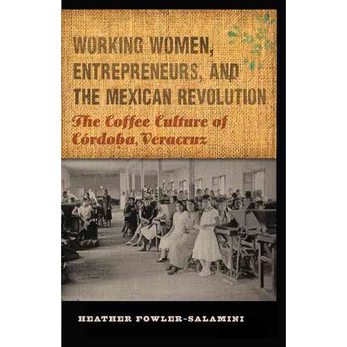 Working Women, Entrepreneurs, and the Mexican Revolution: The Coffee Culture of Cordoba, Veracruz