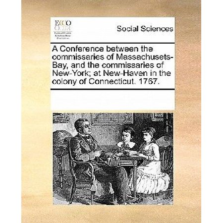 Massachusets Bay - A Conference Between the Commissaries of Massachusets-Bay, and the Commissaries of New-York; At New-Haven in the Colony of Connecticut. 1767.