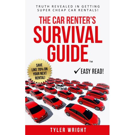 The Car Renter's Survival Guide: Truth Revealed in Getting Super Cheap Car Rentals! - eBook (Budget Rent)