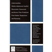 Understanding Mother-Adolescent Conflict Discussions: Concurrent and Across-Time Prediction from Youths' Dispositions andParenting (Monographs of the Society for Research in Child Development)