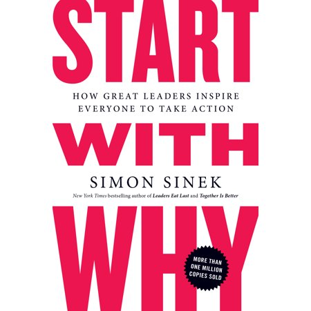 Start with Why : How Great Leaders Inspire Everyone to Take (Best Business To Start In California)