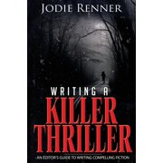 Writing a Killer Thriller: An Editor's Guide to Writing Compelling Fiction (Paperback)
