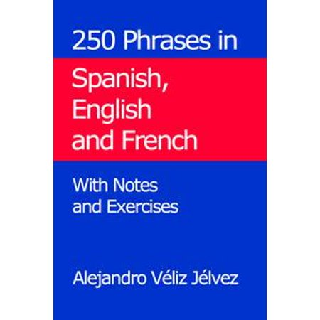 250 Phrases in Spanish, English and French. With Notes and Exercises - eBook