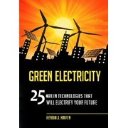 Green Electricity: 25 Green Technologies That Will Electrify Your Future (Paperback)