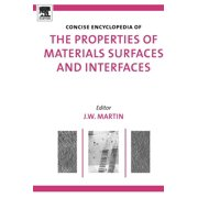 Concise Encyclopedia of the Properties of Materials Surfaces and Interfaces (Hardcover)