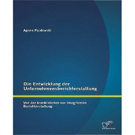 Die Entwicklung Der Unternehmensberichterstattung: Von Der Kombinierten Zur Integrierten Berichterstattung - image 1 de 1