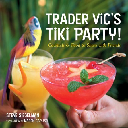 Trader Vic's Tiki Party! : Cocktails and Food to Share with Friends