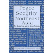 Peace and Security in Northeast Asia : Nuclear Issue and the Korean Peninsula: Nuclear Issue and the Korean Peninsula