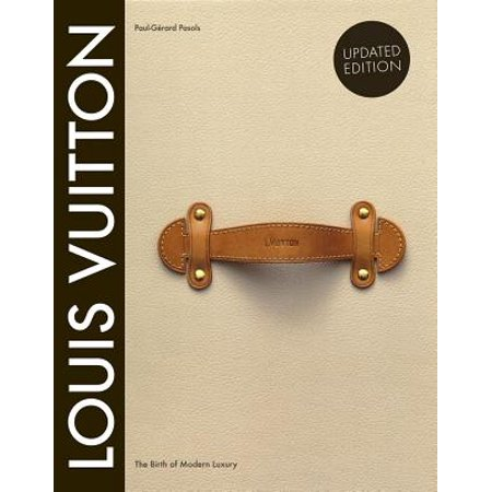 Louis Vuitton: The Birth of Modern Luxury Updated Edition : The Birth of Modern Luxury Updated Edition (Louis Vuitton New Monogram)