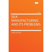 Silk Manufacturing and Its Problems