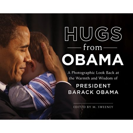 Hugs from Obama : A Photographic Look Back at the Warmth and Wisdom of President Barack (Obama 2.25 Button)