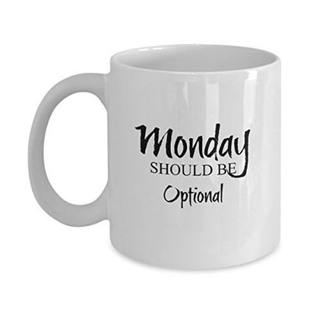 Funny Mug - Monday Should Be Optional - Perfect Gift for Your Dad, Mom, Boyfriend, Girlfriend, or Friend - Proudly Made in the