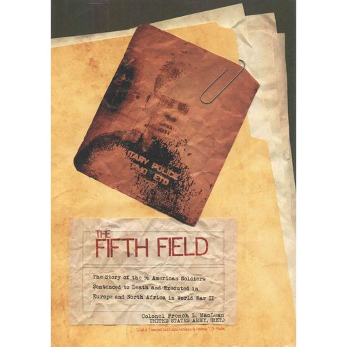 The Fifth Field: The Story of the 96 American Soldiers Sentenced to Death and Executed in Europe and North Africa in World War II
