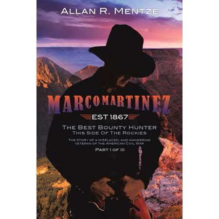 Marco Martinez (Est 1867); The Best Bounty Hunter This Side of the Rockies (Part 1 of 3)
