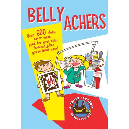 Belly Achers : Over 600 Clean, Never Mean, Good for Your Bean, Funniest Jokes You've Ever Seen. for $<!---->