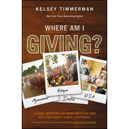 - Where Am I Giving : A Global Adventure Exploring How to Use Your Gifts and Talents to Make a Difference