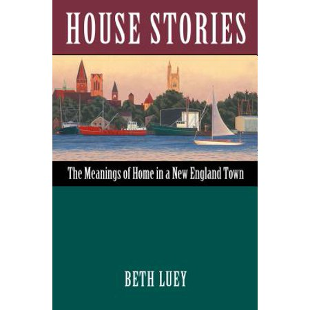 House Stories : The Meanings of Home in a New England