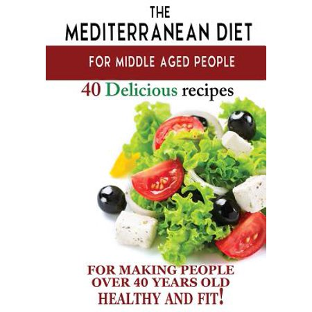 Mediterranean Diet for Middle Aged People : 40 Delicious Recipes to Make People Over 40 Years Old Healthy and (Best Makeup For 40 And Over)
