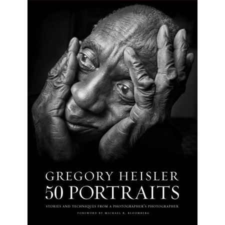 Gregory Heisler: 50 Portraits : Stories and Techniques from a Photographer's
