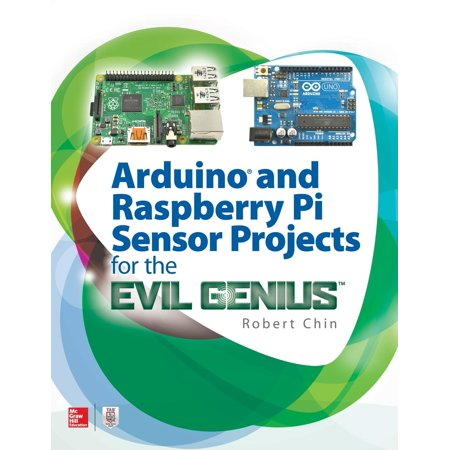 Arduino and Raspberry Pi Sensor Projects for the Evil