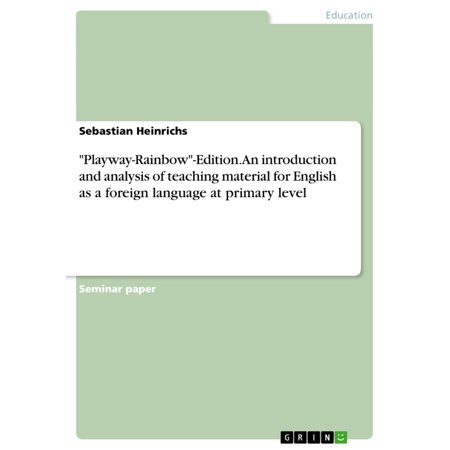 'Playway-Rainbow'-Edition. An introduction and analysis of teaching material for English as a foreign language at primary level - (Analysis With An Introduction To Proof Ebook)