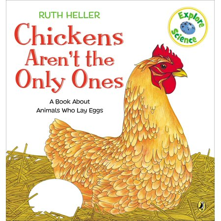 Chickens Aren't the Only Ones : A Book About Animals that Lay