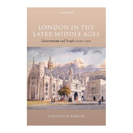 London in the Later Middle Ages : Government and People (In The Later Middle Ages The Church)