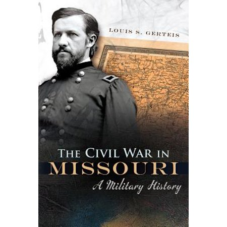 The Civil War in Missouri : A Military (Civil War Military Miniatures)