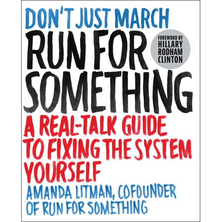 Run for Something : A Real-Talk Guide to Fixing the System (Run To The Hills Run For Your Life)