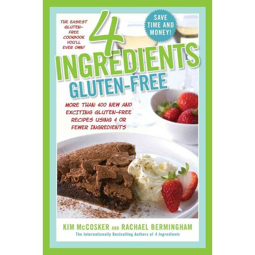 4 Ingredients Gluten-Free: More Than 400 New and Exciting Recipes All Made With 4 or Fewer Ingredients and All Gluten-Free!