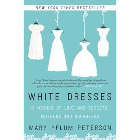 White Dresses : A Memoir of Love and Secrets, Mothers and