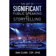 The Art of Significant Public Speaking & Storytelling What I Learned From Zig Ziglar That You Should Know - eBook
