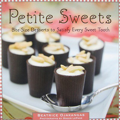 Petite Sweets : Bite-Size Desserts to Satisfy Every Sweet Tooth