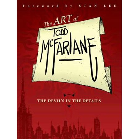 The Art of Todd McFarlane: The Devil's in the Details (Paperback)