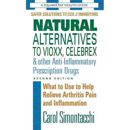 Natural Alternatives to Vioxx, Celebrex & Other Anti-Inflammatory Prescription Drugs, Second Edition -