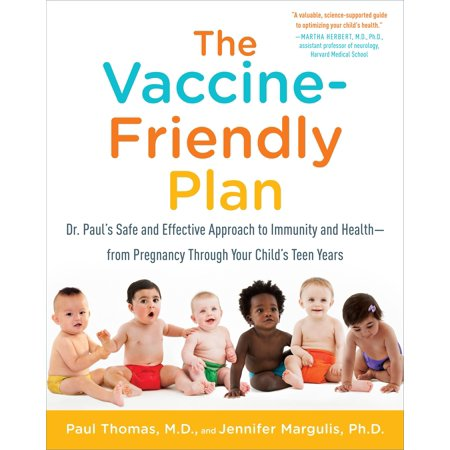 The Vaccine-Friendly Plan : Dr. Paul's Safe and Effective Approach to Immunity and Health-from Pregnancy Through Your Child's Teen - Teen Snow.com