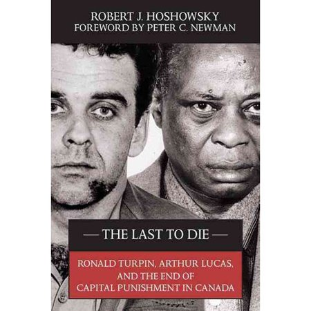 The Last To Die  Ronald Turpin  Arthur Lucas  And The End Of Capital Punishment In Canada